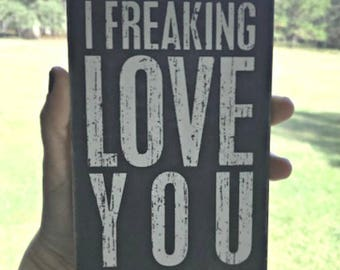 "I Freaking Love You - Wooden Postcard Sign  6x4"" - - Raw Stained Wood"