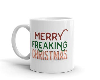 Mug / Graphic Mug / Merry Freaking Christmas / Funny Mug / Sarcastic Mug / Christmas Mug / Gift Mug / Christmas Gift / Holiday Gift Mug