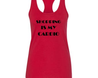 Shopping is my cardio, Funny Workout Shirt, Workout Racerback Tank, Running Shirt, Gym Shirt, Shirt, Run Shirt, Gym Clothes, Custom Shirt