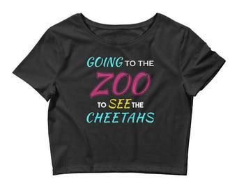 Going to the Zoo to See the Cheetahs T-Shirt - Women's Crop Top Shirt