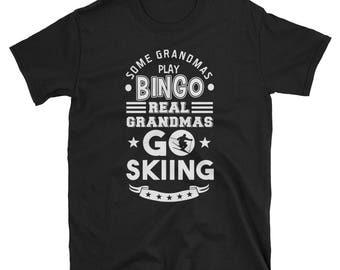 Some Grandmas Play Bingo Real Grandmas Go Skiing T Shirt - Ski grandma - Ski shirt - Skier grandma - Ski grandma clothes - Bingo - Grandma s