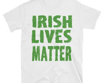Irish Lives Matter, Trump Shirt, Funny Drinking Tee, St Patrick's Day Shirt, St. Patty's Day Tee, Gift for her, Gift for him, Funny Sayings