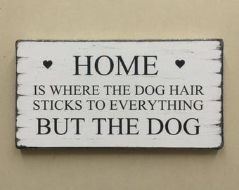 Shabby Chic Home Is Where The Dog Hair Sticks To Everything But The Dog wooden Sign