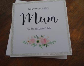 To my Wonderful Mum on my Wedding Day - Handmade Wedding Card - To my Mother on my wedding day card -