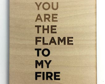 You are the flame to my fire — laser on wood