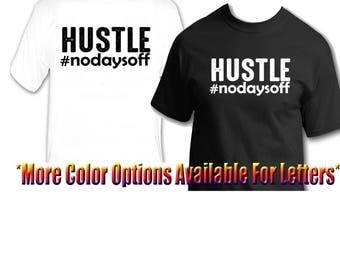 HUSTLE #nodaysoff New Tshirt Tee with 3 Different Designs to Choose From! Gift Idea or For Yourself. Men Women Gifts