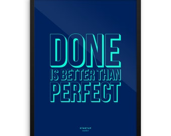Done Is Better Than Perfect - 18x24 - Framed poster