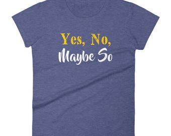 Yes No Maybe So Tshirt Women's short sleeve t-shirt