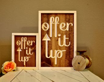 Offer It Up Sign | Farmhouse Sign | Home Décor | Inspirational Sign | Housewarming Gift | Wood Engraved Design