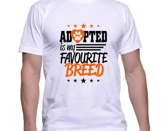 Dog Lovers Tshirt Adopted is my favourite breed