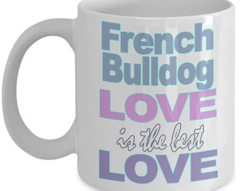 French Bulldog Mug - French Bulldog Gift - Love French Bulldogs - Bulldog Owner Gift - White Ceramic Coffee Tea Cup 11 oz 15 oz