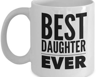 Gift For Daughter - Funny Daughter Mug - Daughters Birthday Valentine - Best Ever - Coffee Tea 11oz 15oz