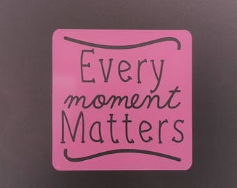 Every Moment Matters Vinyl Decal
