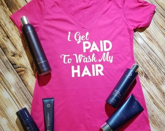 I Get Paid To Wash My Hair Tee