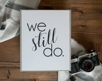 We Still Do - Paper Print - Wall Art Home Decor - Wedding or Anniversary Gift - Love Quotes