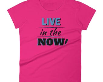 Live in the now - Women's short sleeve t-shirt