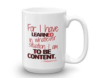 FOR I have learned in whatever situation I am to be content - Mug made in the USA