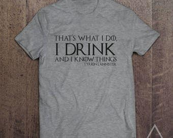 That's What I Do, I Drink And I Know Things - Tyrion Lannister - Game Of Thrones T-Shirt