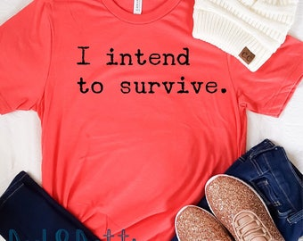 I intend to survive The Handmaid's Tale tee
