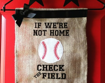 BASEBALL or SOFTBALL Embroidered burlap garden flag - If we're not home check the field
