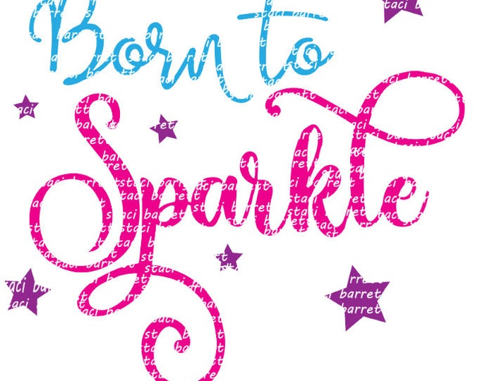 Born To Sparkle SVG Digital CUT FILE for Cameo, Cricut, Scan n Cut etc