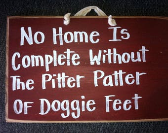 No home is complete without pitter patter of doggie feet sign pet saying dog sitter gift wooden plaque