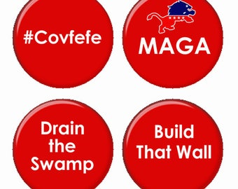 Trump Sayings MAGA Covfefe Build That Wall Drain the Swamp Magnets or Pinback Buttons or Flatback Medallions