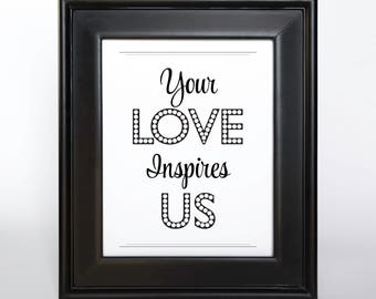 Your Love Inspires Us Sign Printable DIY You Print Ceremony Reception Sign Sign In Table Bridal Wedding