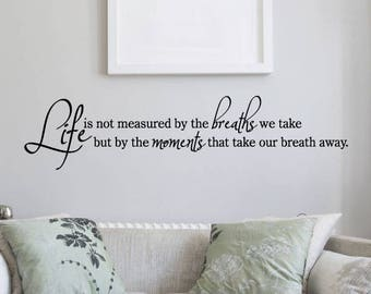 Wall Quote Decal Life is not Measured Breaths We Take Moments That Take Our Breath Away Inspiration Life's Moments Wall Decal Vinyl Decal