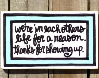 """Hand Painted Wall Art Life Family Love Quote Relationship Gift Wood """"we're in each others life for a reason. thanks for showing up."""""""