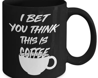 I Bet You Think This Is Coffee Funny Beverage Coffee Mug