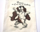 "Basset Hound Flour Sack/Tea Towel - 27"" x 27"" - ""Dance.... as if no one is watching"""