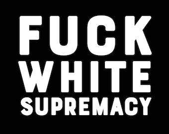 F*CK WHITE SUPREMACY T-Shirt
