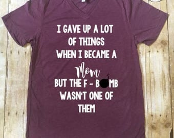 I gave up a lot of things when I became a mom F Bomb Shirt Funny Mom Shirt Mom Gift