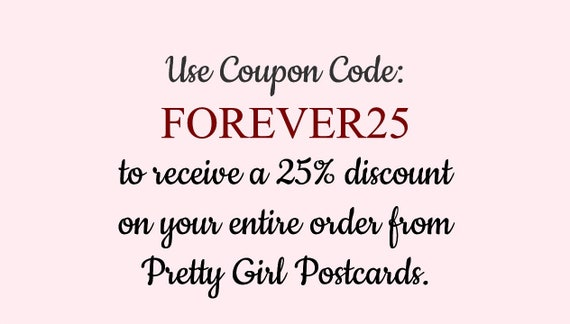 Use Coupon Code:  FOREVER25  To Receive A 25% Discount On Your Entire Order From Pretty Girl Postcards (P.S. It Never Expires!)