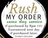 RUSH ORDER Same day proof for orders placed before 8pm CST Mon-Friday - Guaranteed next business day for orders placed later.