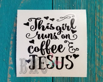 This Girl Runs On Coffee & Jesus Decal/Coffee Decal/Jesus Decal/Yeti Decal/Car Decal/Cooler Decal