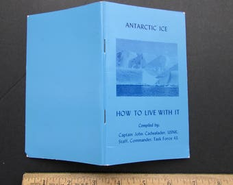 Antarctic Ice How to Live With It Booklet Compiled by Capt. John Cadwalader, USNR, Task Force 43 Operation Deep Freeze