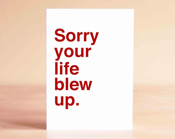 Funny Sympathy Card - Funny Empathy Card - Funny Divorce Card - Sorry your life blew up.