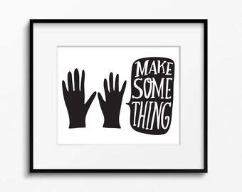 Make Some Thing hands 8x10 printable - digital file - black and white art - DIY home art studio inspiration wall - printable wall art