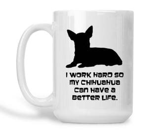 Dog Lover Gift Chihuahua, Custom Coffee Mug, Your Dog's Name, Work Hard Statement Mug, Personalized Pet, Unique Gift Idea for Mom and Dad