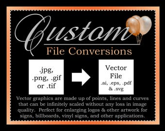 Image File Conversion, Convert Any .jpg, .png, .gif, or .tif Image to a Vector File, Enlarge Images, Logos or Artwork Without Losing Quality