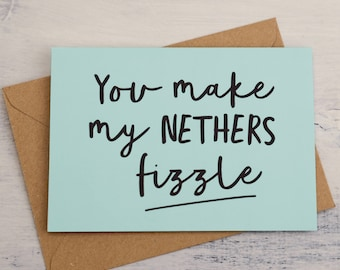 Naughty Valentines Card - You Make My Nethers Fizzle Card - valentines card, card for boyfriend, card for girlfriend, cheeky card, rude, fun