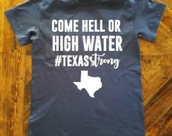 Come Hell or High Water Shirt/Texas Strong Shirt/#texasstrong/Hurricane Harvey Relief Shirt