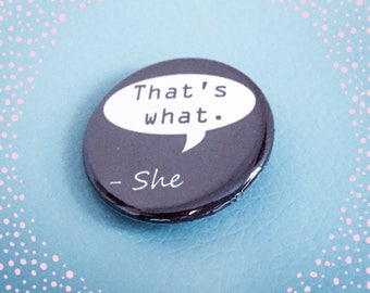 That's What She Said - Pinback Button Badge 1.25 inch Flair