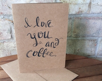 I Love You and Coffee hand painted card