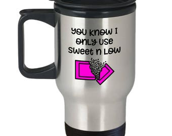 Only Use Sweet N Low Funny Gift Travel Mug Coffee Cup Sarcastic Gag Joke
