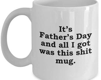 Funny Father's Day Gift All I Got Was This Shit Mug Sarcastic Hilarious Coffee Cup