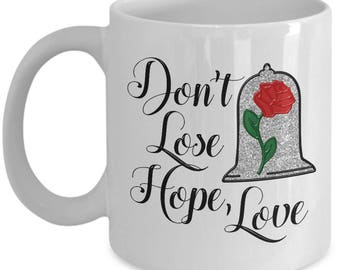 Don't Lose Hope Love Mug Gift for Wife Girlfriend Princess Beauty Beast Magic Rose Castle Belle Magical Coffee Cup