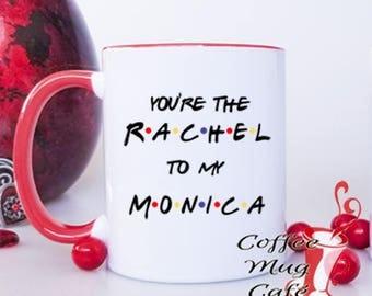 Best Friend, coffee mug, You're the Rachel to my Monica, best friends, friends mug, F•R•I•E•N•D•S mug, mugs with saying